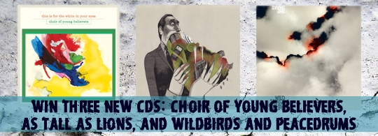Giveaway: Choir of Young Believers, As Tall As Lions + Wildbirds & Peacedrums